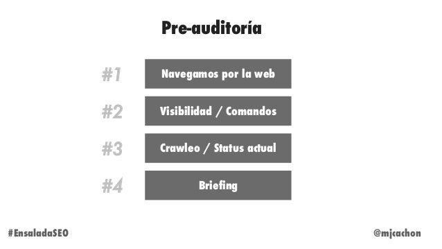 @mjcachon#EnsaladaSEO Pre-auditoría #1 Navegamos por la web #2 Visibilidad / Comandos #3 Crawleo / Status actual #4 Briefi...