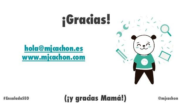 @mjcachon#EnsaladaSEO ¡Gracias! hola@mjcachon.es www.mjcachon.com (¡y gracias Mamá!)