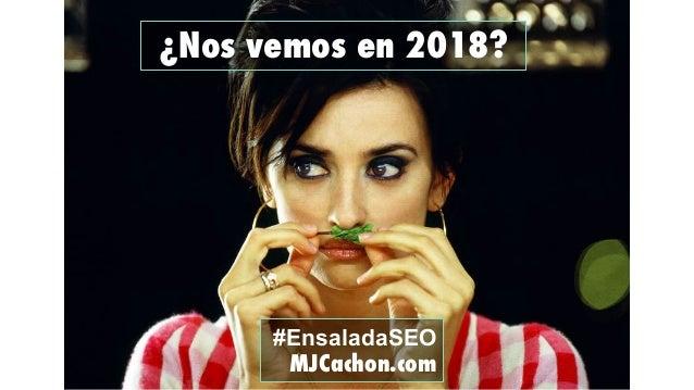 ¿Nos vemos en 2018? #EnsaladaSEO MJCachon.com
