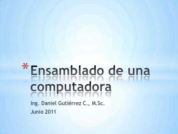 *    Ing. Daniel Gutiérrez C., M.Sc.    Junio 2011