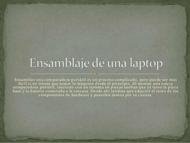 Ensamblar una computadora portátil es un proceso complicado, pero puede ser más fácil si no tienes que armar la máquina de...