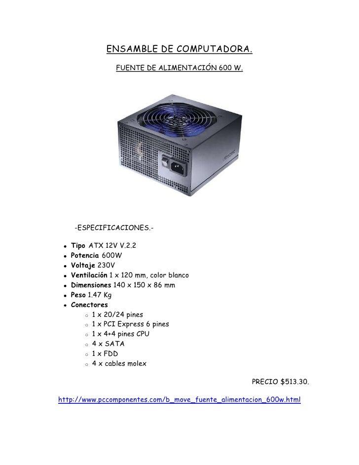 ENSAMBLE DE COMPUTADORA.<br />FUENTE DE ALIMENTACIÓN 600 W.<br />-ESPECIFICACIONES.-<br />Tipo ATX 12V V.2.2 <br />Potenci...