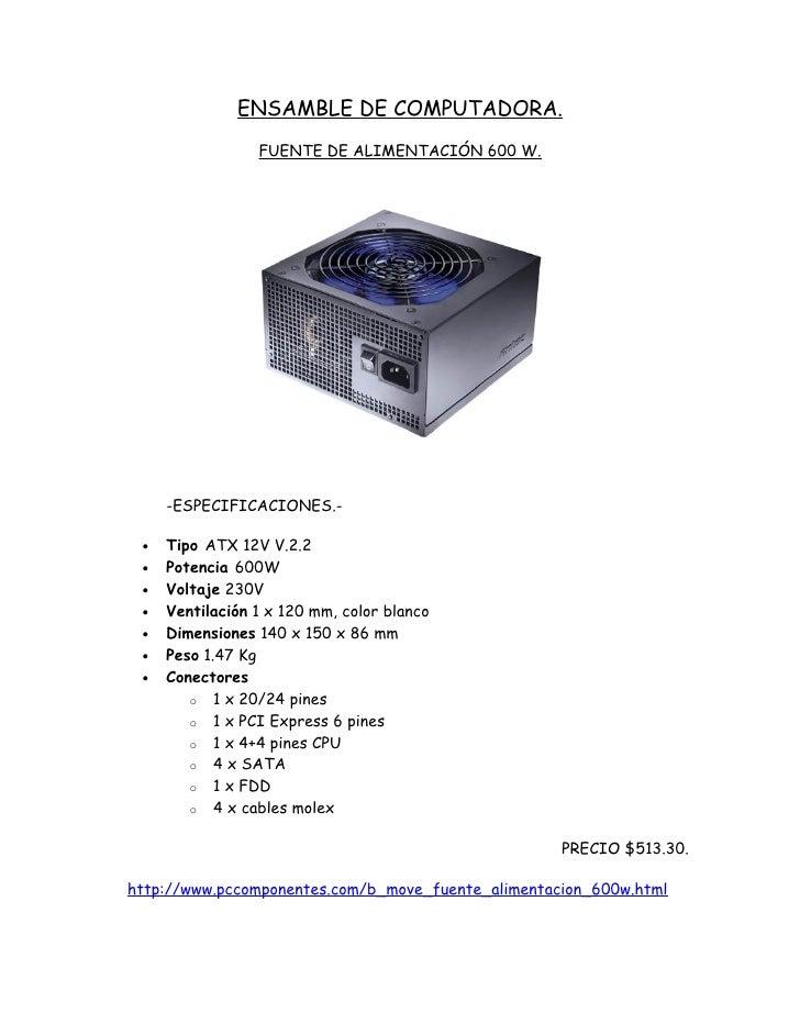 ENSAMBLE DE COMPUTADORA.                 FUENTE DE ALIMENTACIÓN 600 W.     -ESPECIFICACIONES.- •   Tipo ATX 12V V.2.2 •   ...