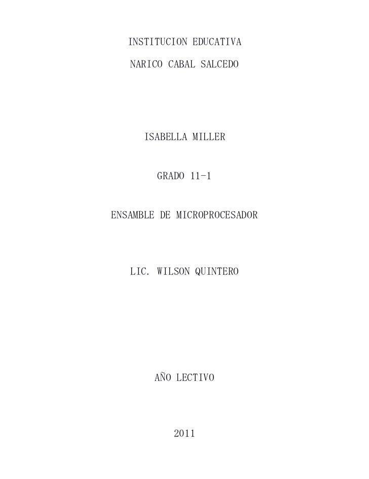 INSTITUCION EDUCATIVA <br />NARICO CABAL SALCEDO<br />ISABELLA MILLER<br />GRADO 11-1<br />ENSAMBLE DE MICROPROCESADOR<br ...