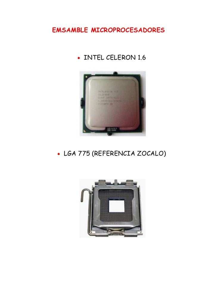 EMSAMBLE MICROPROCESADORES<br />INTEL CELERON 1.6<br />1763395146685<br />LGA 775 (REFERENCIA ZOCALO)<br />1763395101600<b...