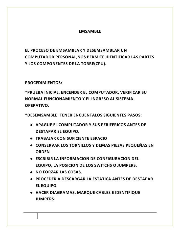 EMSAMBLEEL PROCESO DE EMSAMBLAR Y DESEMSAMBLAR UNCOMPUTADOR PERSONAL,NOS PERMITE IDENTIFICAR LAS PARTESY LOS COMPONENTES D...