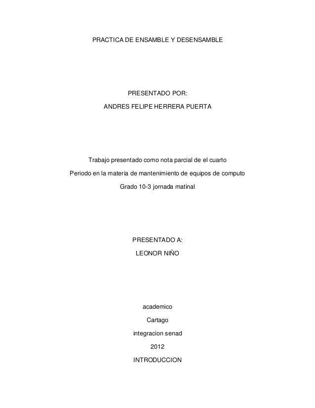 PRACTICA DE ENSAMBLE Y DESENSAMBLE                   PRESENTADO POR:           ANDRES FELIPE HERRERA PUERTA      Trabajo p...