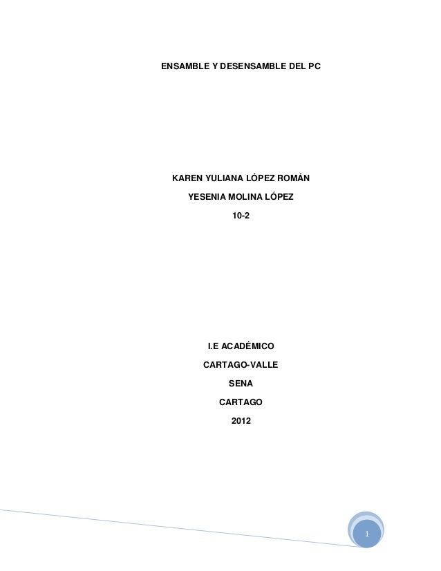 ENSAMBLE Y DESENSAMBLE DEL PC KAREN YULIANA LÓPEZ ROMÁN    YESENIA MOLINA LÓPEZ            10-2        I.E ACADÉMICO      ...