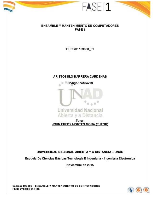 Código: 103380 - ENSAMBLE Y MANTENIMIENTO DE COMPUTADORES Fase: Evaluación Final ENSAMBLE Y MANTENIMIENTO DE COMPUTADORES ...