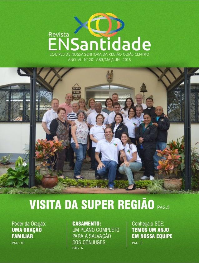 ENSantidade Revista EQUIPES DE NOSSA SENHORA DA REGIÃO GOIÁS CENTRO ANO VI - N° 20 - ABR/MAI/JUN . 2015 VISITA DA SUPER RE...