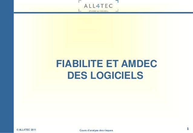 Cours d'analyse des risques© ALL4TEC 2011 1 FIABILITE ET AMDEC DES LOGICIELS