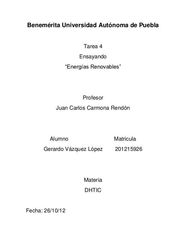 """Benemérita Universidad Autónoma de Puebla                    Tarea 4                   Ensayando              """"Energías Re..."""