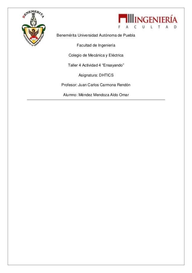 """Benemérita Universidad Autónoma de Puebla Facultad de Ingeniería Colegio de Mecánica y Eléctrica Taller 4 Actividad 4 """"Ens..."""