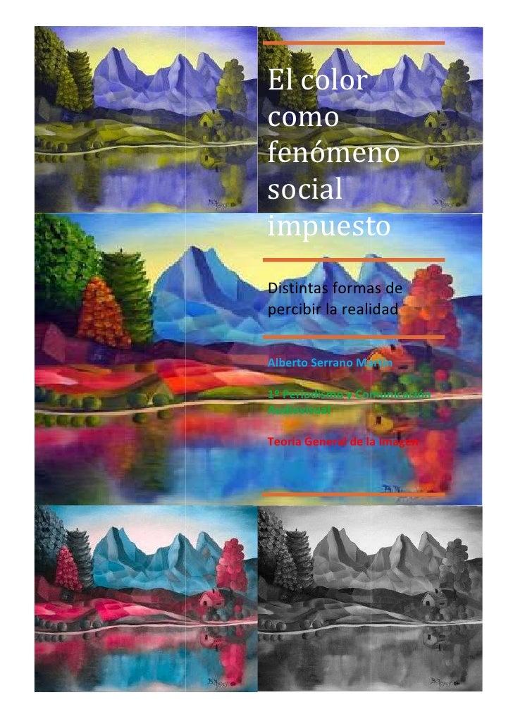 El color como fenómeno social impuesto Distintas formas de percibir la realidad   Alberto Serrano Martín  1º Periodismo y ...