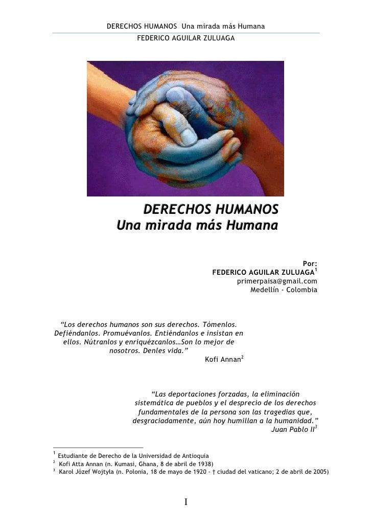 DERECHOS HUMANOS Una mirada más Humana                                 FEDERICO AGUILAR ZULUAGA                           ...