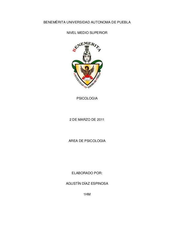 BENEMÉRITA UNIVERSIDAD AUTONOMA DE PUEBLA<br />NIVEL MEDIO SUPERIOR<br />PSICOLOGIA<br />2 DE MARZO DE 2011<br />AREA DE P...
