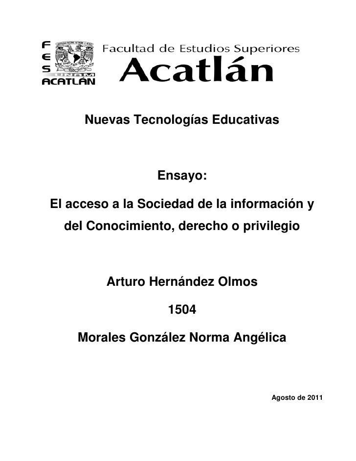 Nuevas Tecnologías Educativas<br />Ensayo:<br />El acceso a la Sociedad de la información y del Conocimiento, derecho o pr...