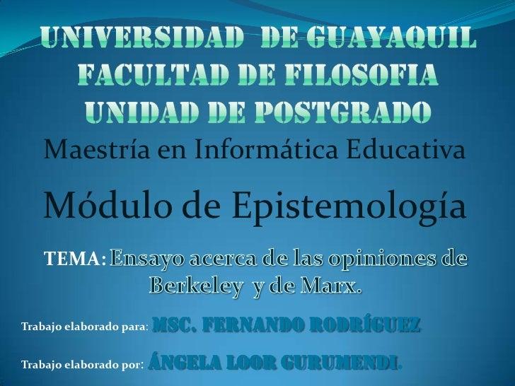 Maestría en Informática Educativa   Módulo de Epistemología    TEMA:Trabajo elaborado para:   Msc. Fernando Rodríguez.Trab...