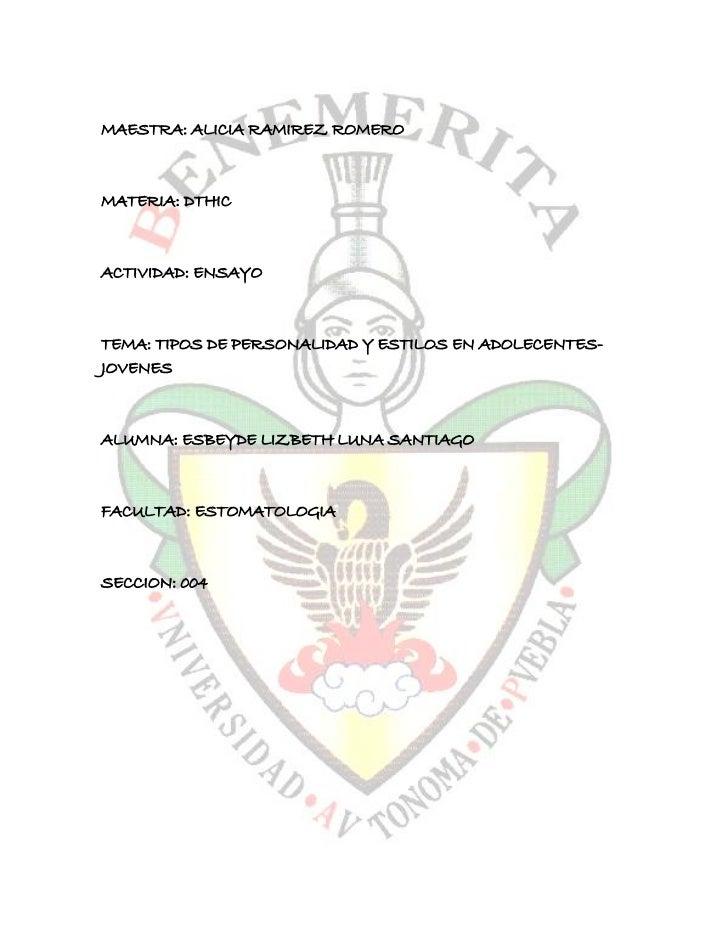 MAESTRA: ALICIA RAMIREZ ROMEROMATERIA: DTHICACTIVIDAD: ENSAYOTEMA: TIPOS DE PERSONALIDAD Y ESTILOS EN ADOLECENTES-JOVENESA...