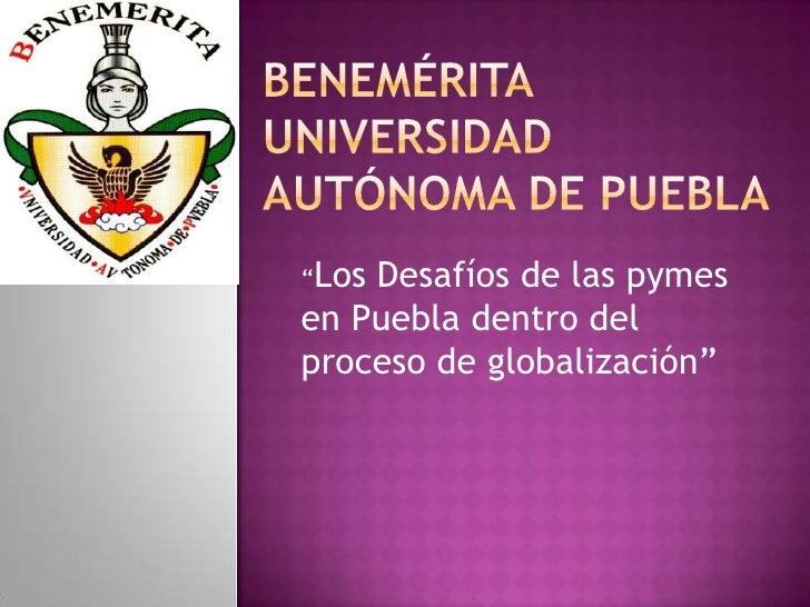 """""""LosDesafíos de las pymesen Puebla dentro delproceso de globalización"""""""