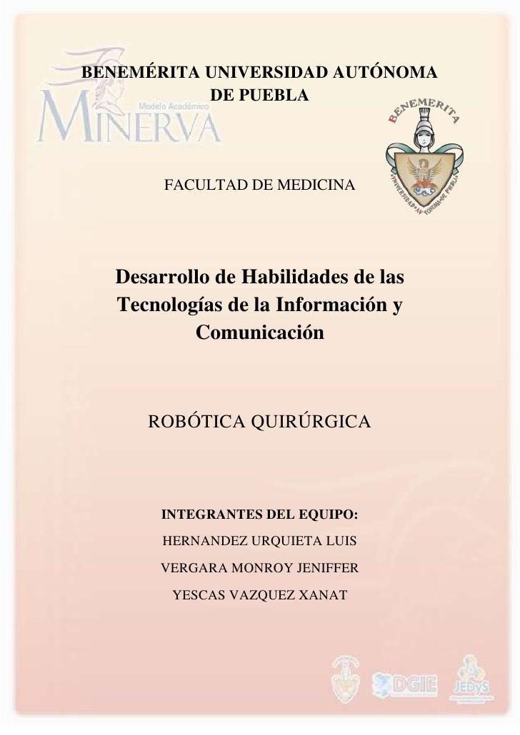 BENEMÉRITA UNIVERSIDAD AUTÓNOMA           DE PUEBLA       FACULTAD DE MEDICINA  Desarrollo de Habilidades de las  Tecnolog...