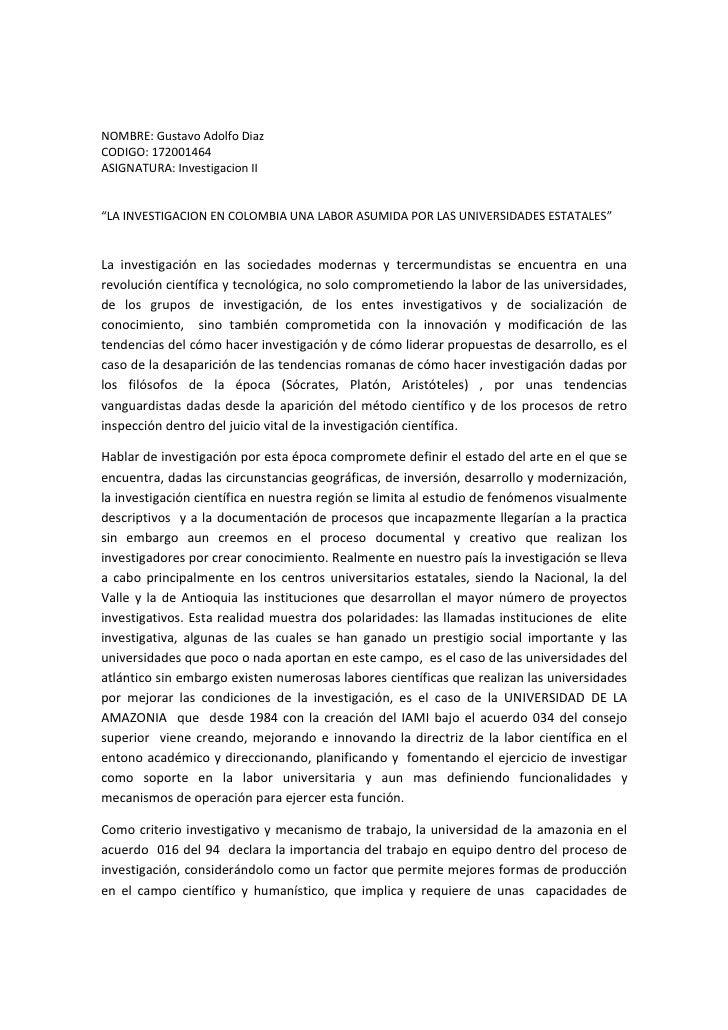"""NOMBRE: Gustavo Adolfo DiazCODIGO: 172001464ASIGNATURA: Investigacion II""""LA INVESTIGACION EN COLOMBIA UNA LABOR ASUMIDA PO..."""