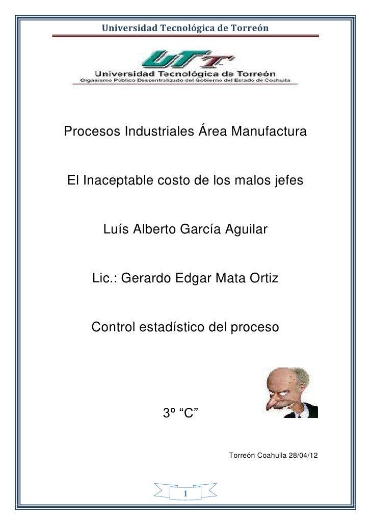 Universidad Tecnológica de TorreónProcesos Industriales Área ManufacturaEl Inaceptable costo de los malos jefes      Luís ...