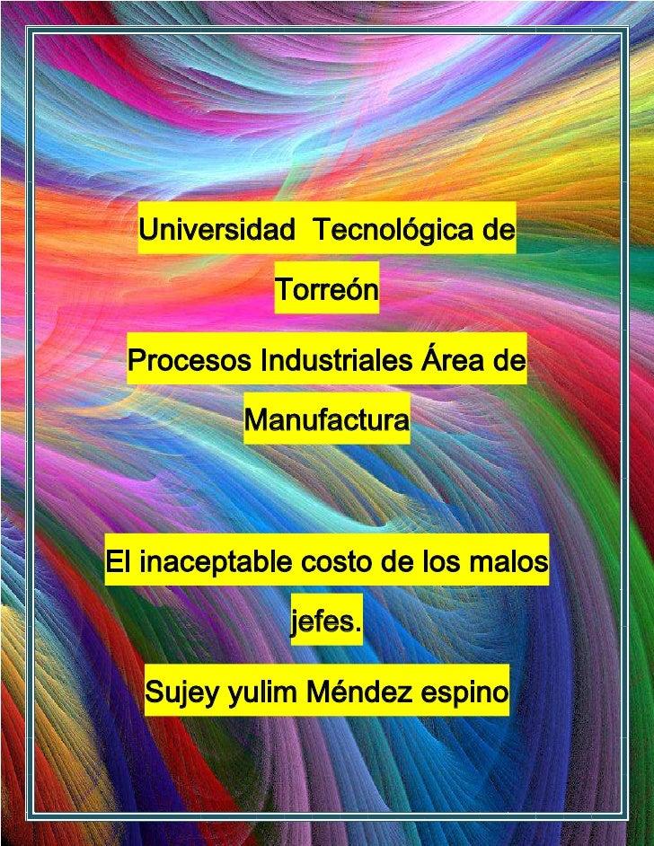 Universidad Tecnológica de            Torreón Procesos Industriales Área de          ManufacturaEl inaceptable costo de lo...