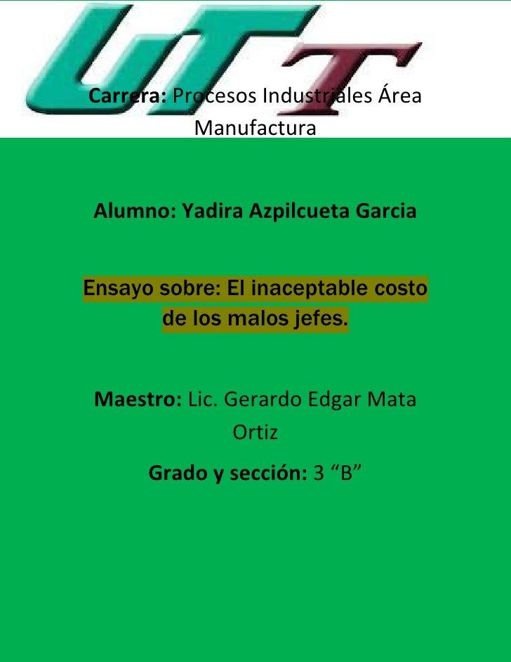 Carrera: Procesos Industriales Área           Manufactura Alumno: Yadira Azpilcueta GarciaEnsayo sobre: El inaceptable cos...