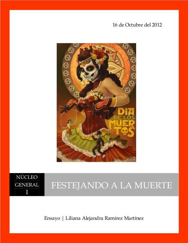 16 de Octubre del 2012NÚCLEOGENERAL      FESTEJANDO A LA MUERTE   I          Ensayo | Liliana Alejandra Ramírez Martínez