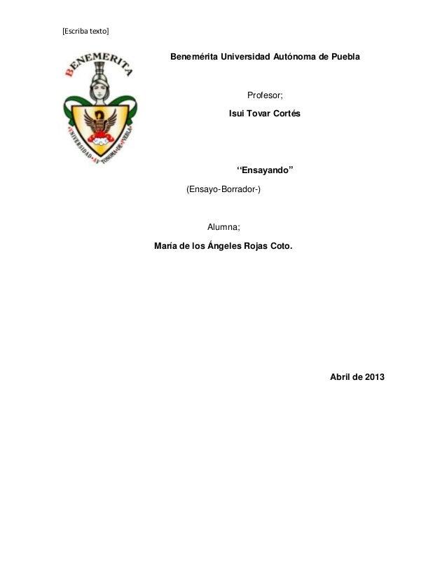 [Escriba texto]Benemérita Universidad Autónoma de PueblaProfesor;Isui Tovar Cortés''Ensayando''(Ensayo-Borrador-)Alumna;Ma...
