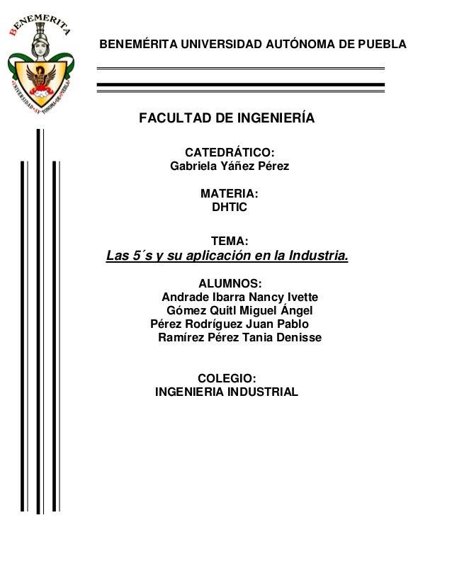 BENEMÉRITA UNIVERSIDAD AUTÓNOMA DE PUEBLAFACULTAD DE INGENIERÍACATEDRÁTICO:Gabriela Yáñez PérezMATERIA:DHTICTEMA:Las 5´s y...