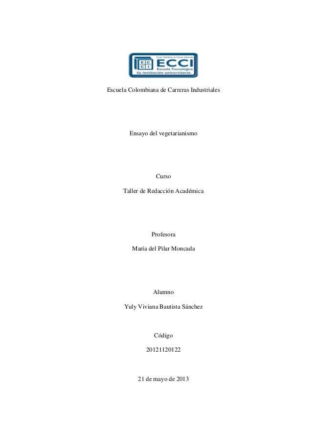 Escuela Colombiana de Carreras IndustrialesEnsayo del vegetarianismoCursoTaller de Redacción AcadémicaProfesoraMaría del P...