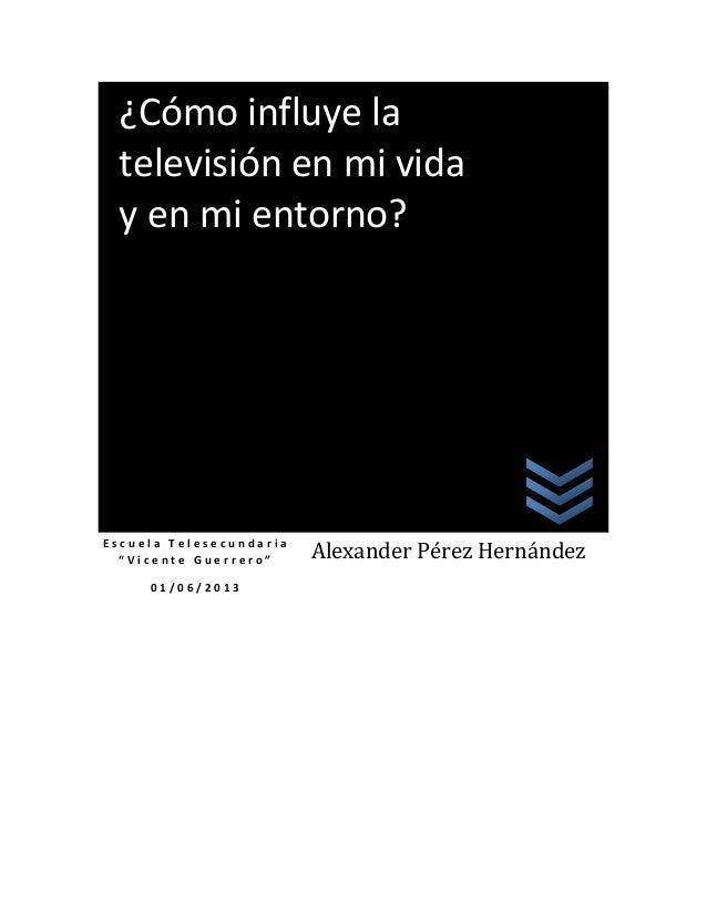 """E s c u e l a T e l e s e c u n d a r i a"""" V i c e n t e G u e r r e r o """"0 1 / 0 6 / 2 0 1 3Alexander Pérez Hernández¿Cóm..."""
