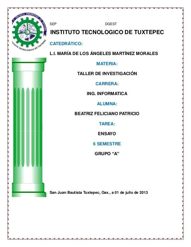 SEP DGEST INSTITUTO TECNOLOGICO DE TUXTEPEC CATEDRÁTICO: L.I. MARÍA DE LOS ÁNGELES MARTÍNEZ MORALES MATERIA: TALLER DE INV...