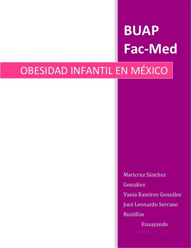 BUAP Fac-Med OBESIDAD INFANTIL EN MÉXICO  Maricruz Sánchez González Vania Ramírez González José Leonardo Serrano Bustillos...