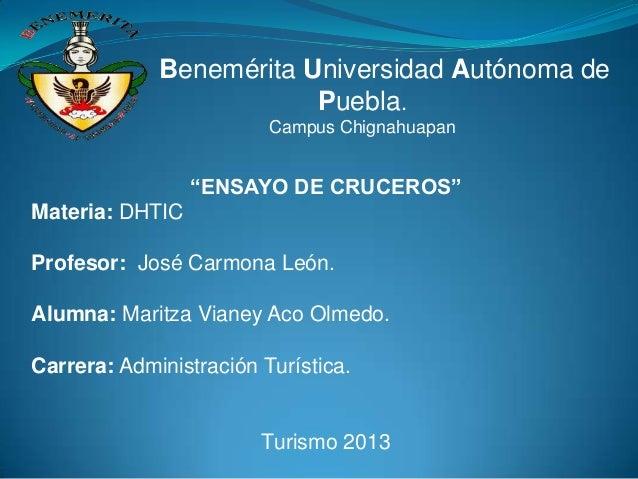 """Benemérita Universidad Autónoma de Puebla. Campus Chignahuapan  """"ENSAYO DE CRUCEROS"""" Materia: DHTIC Profesor: José Carmona..."""