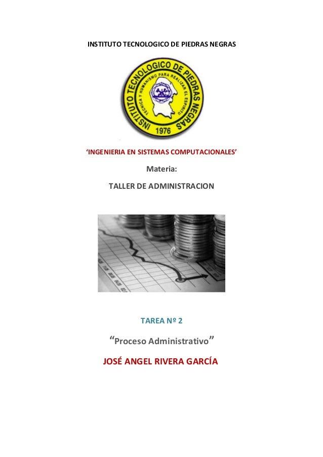 INSTITUTO TECNOLOGICO DE PIEDRAS NEGRAS 'INGENIERIA EN SISTEMAS COMPUTACIONALES' Materia: TALLER DE ADMINISTRACION TAREA N...