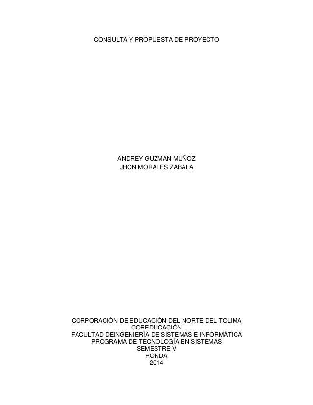 CONSULTA Y PROPUESTA DE PROYECTO ANDREY GUZMAN MUÑOZ JHON MORALES ZABALA CORPORACIÓN DE EDUCACIÓN DEL NORTE DEL TOLIMA COR...