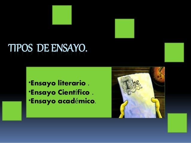 TIPOS DE ENSAYO.  *Ensayo literario .  *Ensayo Científico .  *Ensayo académico.