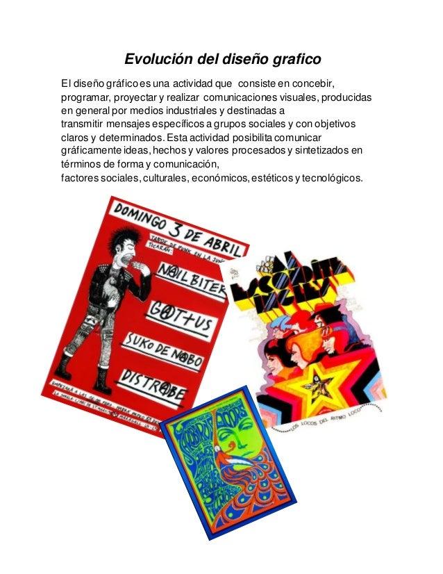 Evolución del diseño grafico El diseño gráficoes una actividad que consiste en concebir, programar, proyectar y realizar c...
