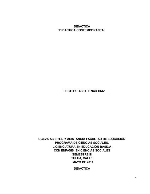"""DIDACTICA """"DIDACTICA CONTEMPORANEA"""" HECTOR FABIO HENAO DIAZ UCEVA ABIERTA Y ADISTANCIA FACULTAD DE EDUCACIÓN PROGRAMA DE C..."""