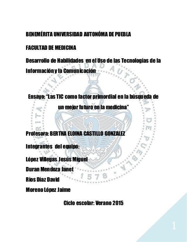1 BENEMÉRITA UNIVERSIDAD AUTONÓMA DE PUEBLA FACULTAD DE MEDICINA Desarrollo de Habilidades en el Uso de las Tecnologías de...