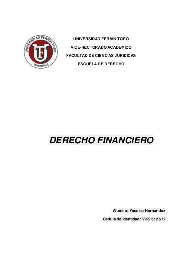 UNIVERSIDAD FERMÍN TORO VICE-RECTORADO ACADÉMICO FACULTAD DE CIENCIAS JURIDICAS ESCUELA DE DERECHO DERECHO FINANCIERO Alum...