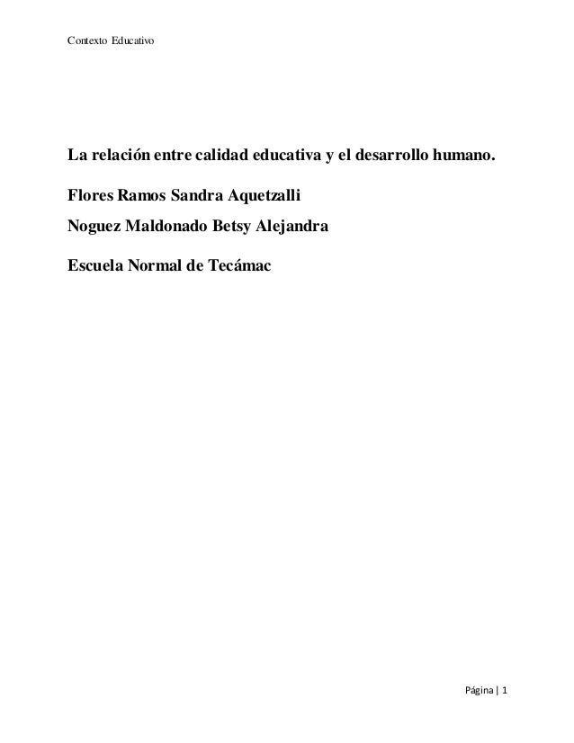 Contexto Educativo Página| 1 La relación entre calidad educativa y el desarrollo humano. Flores Ramos Sandra Aquetzalli No...