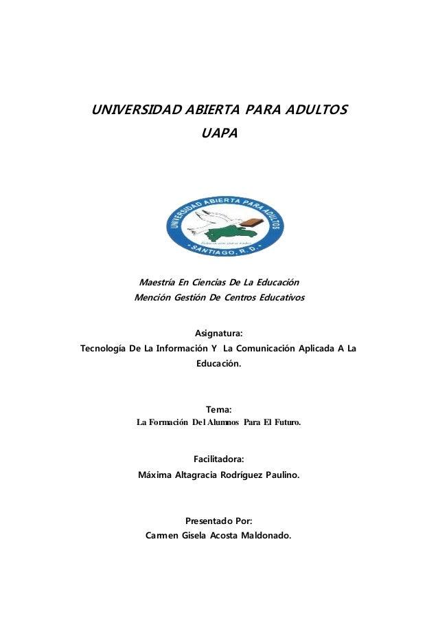 UNIVERSIDAD ABIERTA PARA ADULTOS UAPA Maestría En Ciencias De La Educación Mención Gestión De Centros Educativos Asignatur...