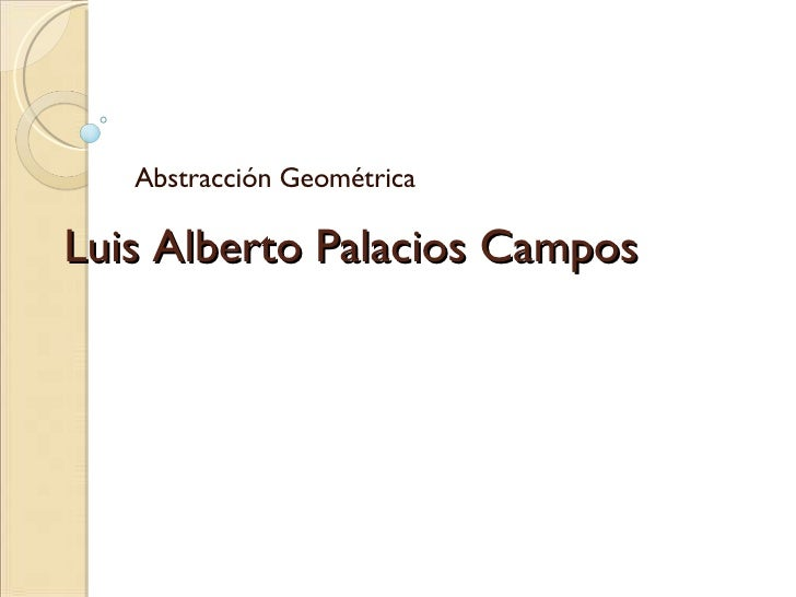 Luis Alberto Palacios Campos Abstracción Geométrica