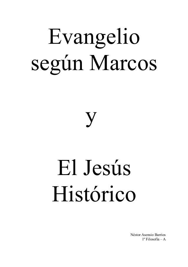 Evangelio según Marcos y El Jesús Histórico Néstor Asensio Barrios 1º Filosofía – A