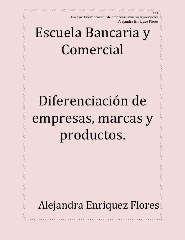 EBC Ensayo: Diferenciación de empresas, marcas y productos. Alejandra Enriquez Flores. Escuela Bancaria y Comercial Difere...
