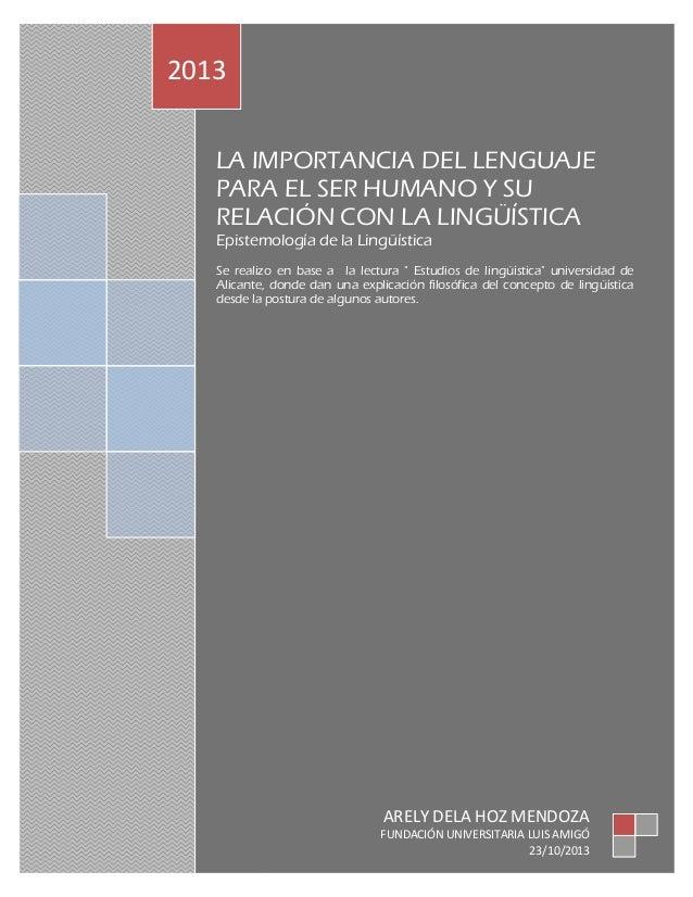 2013 LA IMPORTANCIA DEL LENGUAJE PARA EL SER HUMANO Y SU RELACIÓN CON LA LINGÜÍSTICA Epistemología de la Lingüística Se re...